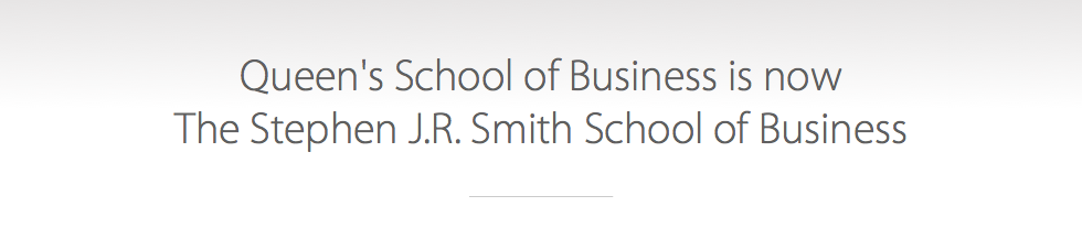 Queen's School of Business is now The Stephen J.R. Smith School of Business