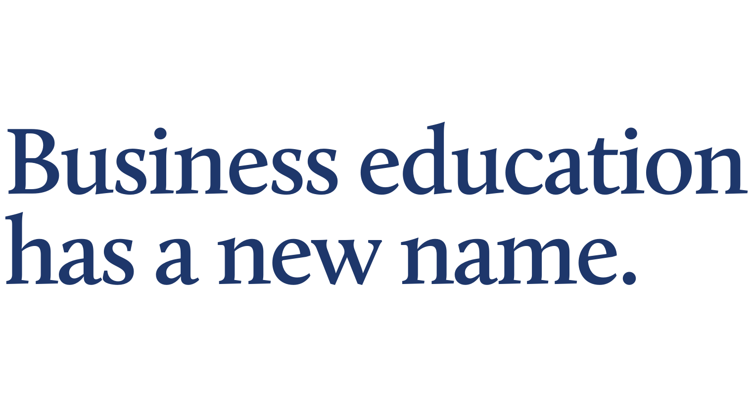 Business education has a new name